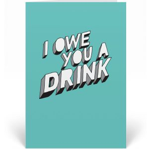 I Owe You A Drink Greetings card. The design is finished in a cool green, features a eye-catching 3D typography message.