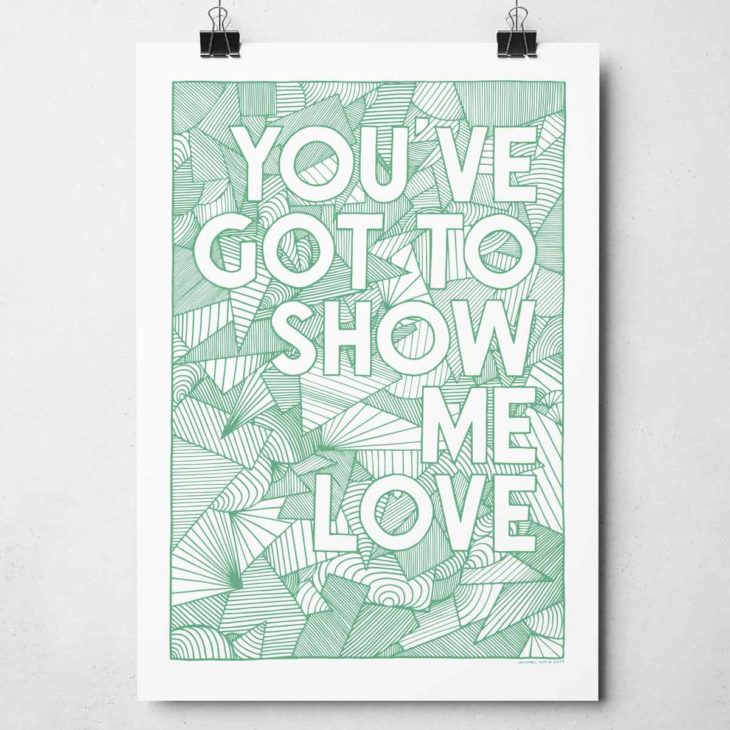 You've Got To Show Me Love Print by Sketchbook Design
