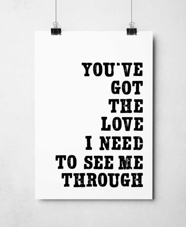 You've Got The Love I Need Print by Sketchbook Design Hand-printed letterpress prints inspired by song lyrics